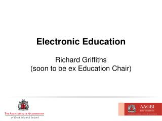 Electronic Education Richard Griffiths (soon to be ex Education Chair)