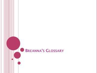 Breanna's  Glossary