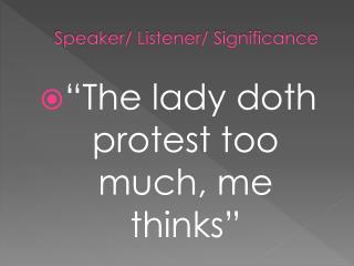 Speaker/ Listener/ Significance
