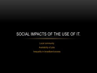 Social impacts of the use of IT.