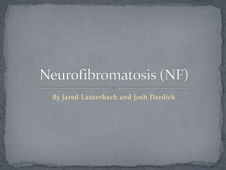 Neurofibromatosis (NF)