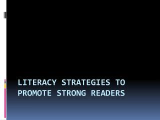 Literacy strategies to promote strong readers