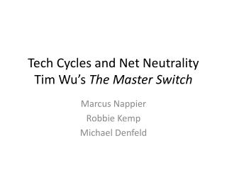 Tech Cycles and Net Neutrality Tim Wu's  The Master Switch