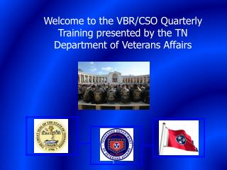 Welcome to the  VBR/CSO Quarterly  Training presented by the TN Department of Veterans Affairs