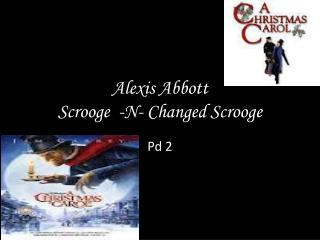 Alexis Abbott Scrooge  -N- Changed Scrooge