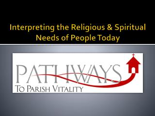 Interpreting the Religious & Spiritual Needs of People Today