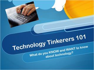 Technology Tinkerers 101