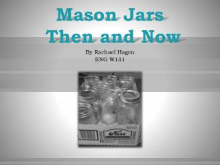 Mason Jars  Then and Now