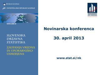 Novinarska konferenca 30. april 2013 www.stat.si/nk