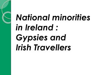 National  minorities in  Ireland : Gypsies  and Irish  Travellers