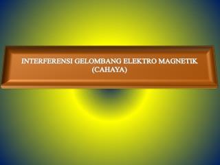 INTERFERENSI GELOMBANG ELEKTRO MAGNETIK (CAHAYA)
