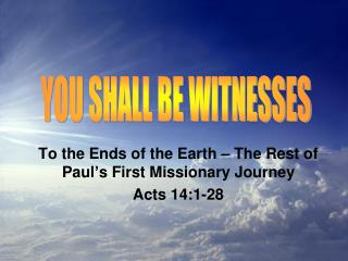 To the Ends of the Earth – The Rest of Paul's First Missionary Journey Acts 14:1-28