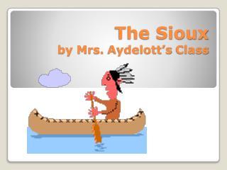 The  Sioux by Mrs.  Aydelott�s  Class