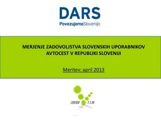 MERJENJE ZADOVOLJSTVA SLOVENSKIH UPORABNIKOV AVTOCEST  V REPUBLIKI SLOVENIJI