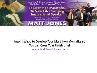 Inspiring You to Develop Your Marathon Mentality so You can Cross Your Finish Line!