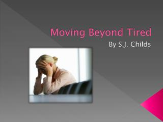 Moving Beyond Tired