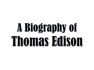 A Biography of  Thomas Edison
