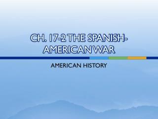 CH. 17-2 THE SPANISH-AMERICAN WAR