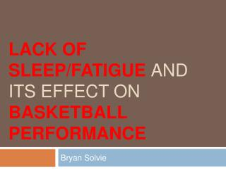 Lack of  Sleep/Fatigue  and its Effect on  Basketball Performance