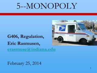 5--MONOPOLY G406, Regulation,  Eric  Rasmusen ,  erasmuse@indiana.edu February 25, 2014