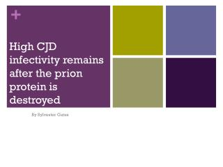 High CJD infectivity remains after the  prion protein  is  destroyed