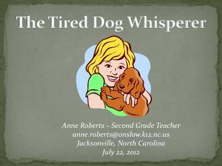 The Tired Dog Whisperer