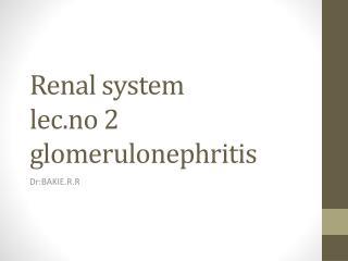 Renal system  lec.no 2 glomerulonephritis