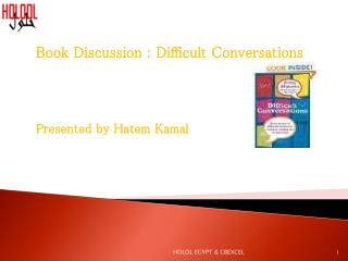 Book Discussion : Difficult Conversations  Presented by Hatem Kamal