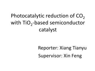 Photocatalytic  reduction of  CO 2             with TiO 2 -based semiconductor catalyst