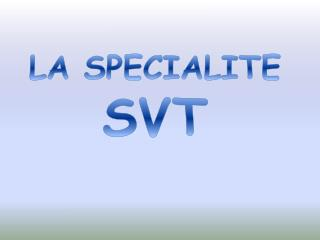 LA SPECIALITE  SVT