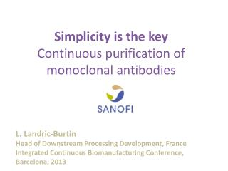 Simplicity is the key  Continuous purification of monoclonal antibodies  L. Landric-Burtin