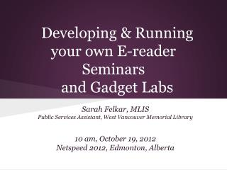 Developing & Running your own E-reader Seminars  and Gadget Labs