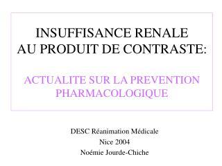 INSUFFISANCE RENALE  AU PRODUIT DE CONTRASTE:  ACTUALITE SUR LA PREVENTION PHARMACOLOGIQUE