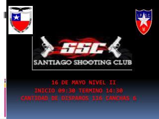 16 de Mayo nivel II      inicio 09:30 termino 14:30  cantidad de disparos 116 canchas 6