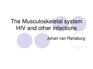 The Musculoskeletal system HIV and other infections