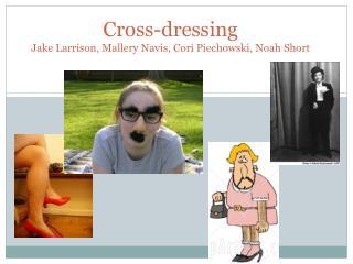 Cross-dressing  Jake Larrison,  Mallery Navis , Cori  Piechowski , Noah Short