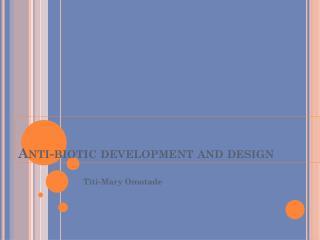 Anti-biotic development and design
