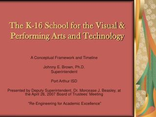 The K-16 School for Visual and Performing Arts and Technology