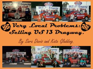 Very Local Problems: Selling US 13 Dragway.