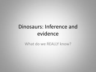 Dinosaurs: Inference and evidence