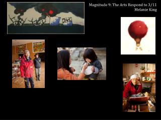 Magnitude  9: The Arts Respond to 3/ 11 Melanie King