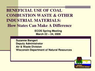BENEFICIAL USE OF COAL COMBUSTION WASTE  OTHER INDUSTRIAL MATERIALS:   How States Can Make A Difference
