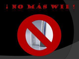 �  NO M�S WII !