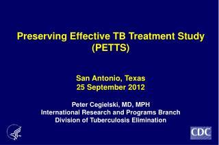 Preserving Effective TB Treatment  Study (PETTS )