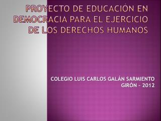 PROYECTO DE EDUCACIÓN EN DEMOCRACIA PARA EL EJERCICIO DE LOS DERECHOS HUMANOS