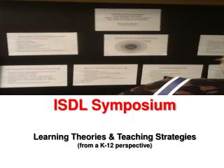 ISDL  Symposium Learning Theories & Teaching Strategies ( from a K-12 perspective)