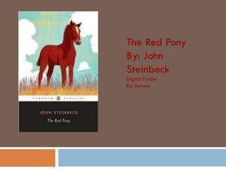 The Red Pony By: John Steinbeck Digital Folder  By: Kenzie