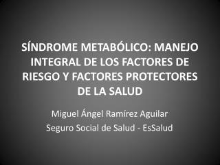 SÍNDROME METABÓLICO: MANEJO  INTEGRAL DE LOS FACTORES DE RIESGO Y FACTORES PROTECTORES DE LA SALUD