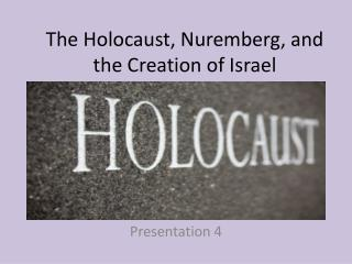 The Holocaust, Nuremberg, and the Creation of Israel