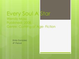 Every Soul A Star Wendy Mass Published: 2008 Genre: Coming of Age- Fiction